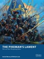 The Pikeman's Lament - Pike and Shot Wargaming Rules ebook by Daniel Mersey, Michael Leck, Mr Mark Stacey