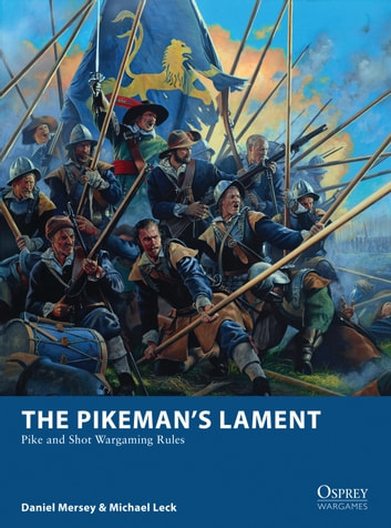 The Pikeman's Lament - Pike and Shot Wargaming Rules ebook by Daniel Mersey,Michael Leck