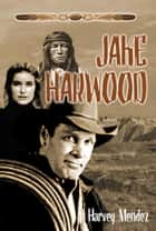 Jake Harwood: A Western ebook by Harvey Mendez