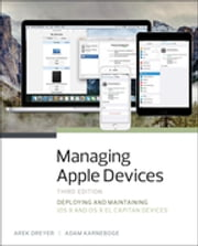 Managing Apple Devices - Deploying and Maintaining iOS 9 and OS X El Capitan Devices ebook by Arek Dreyer,Adam Karneboge