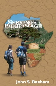 Serving is a Pilgrimage ebook by John S. Basham