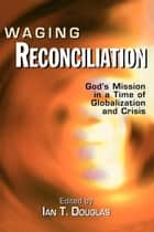 Waging Reconciliation ebook by Ian T. Douglas