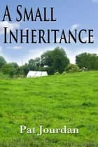 A Small Inheritance ebook by Pat Jourdan