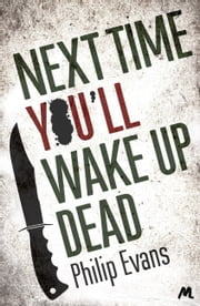 Next Time, You'll Wake Up Dead ebook by Philip Evans