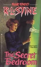 The Secret Bedroom (Fear Street ) ebook by R.L. Stine