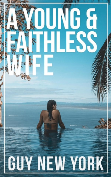 A Young And Faithless Wife ebook by Guy New York
