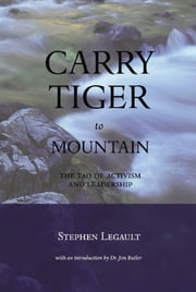 Carry Tiger to Mountain - The Tao te Ching for Activists ebook by Stephen Legault