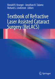 Textbook of Refractive Laser Assisted Cataract Surgery (ReLACS) ebook by Ronald R. Krueger,Jonathan H. Talamo,Richard L. Lindstrom