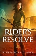 Rider's Resolve ebook by Alessandra Clarke