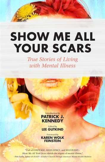Show Me All Your Scars - True Stories of Living with Mental Illness ebook by
