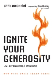 Ignite Your Generosity - A 21-Day Experience in Stewardship ebook by Chris McDaniel,Dan Busby