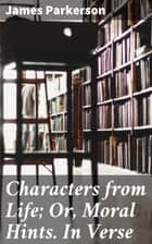 Characters from Life; Or, Moral Hints. In Verse ebook by