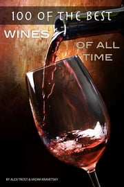 100 of the Best Wines of All Time ebook by Alex Trost/Vadim Kravetsky