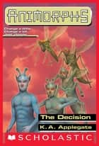 The Decision (Animorphs #18) ebook by K.A. Applegate