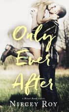 Only Ever After - a River Bend Novel, #2 ebook by Niecey Roy
