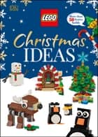 LEGO Christmas Ideas - More Than 50 Festive Builds ebook by Elizabeth Dowsett, DK