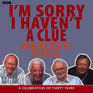 I'm Sorry I Haven't A Clue: Anniversary Special - A Celebration Of Thirty Years audiobook by BBC,Iain Pattinson
