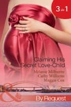 Claiming His Secret Love-Child: The Marciano Love-Child / The Italian Billionaire's Secret Love-Child / The Rich Man's Love-Child (Mills & Boon By Request) ebook by Melanie Milburne, Cathy Williams, Maggie Cox