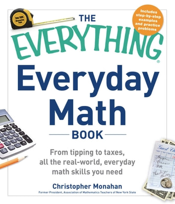 The Everything Everyday Math Book - From Tipping to Taxes, All the Real-World, Everyday Math Skills You Need ebook by Christopher Monahan