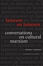 Jameson on Jameson - Conversations on Cultural Marxism ebook by Fredric Jameson, Ian Buchanan, Stanley Fish