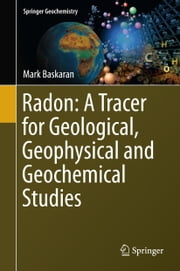 Radon: A Tracer for Geological, Geophysical and Geochemical Studies ebook by Mark Baskaran