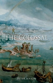 The Colossal - From Ancient Greece to Giacometti ebook by Peter Mason