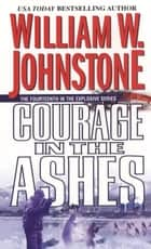 Courage in the Ashes ebook by William W. Johnstone