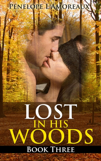 Lost in His Woods: Book Three (a BDSM Story) ebook by Penelope L'Amoreaux