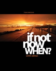 If Not Now, When? Love Ed ebook by Tsem Rinpoche