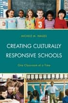 Creating Culturally Responsive Schools ebook by Michele Wages