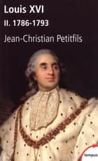 Louis XVI, tome 2 : 1786-1793 ebook by Jean-Christian PETITFILS