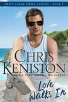 Love Walks In: Beach Read Edition ebook by Chris Keniston