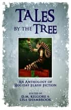 Tales by the Tree ebook by Sara Daniell, J.S. Bailey, Lisa Shambrook