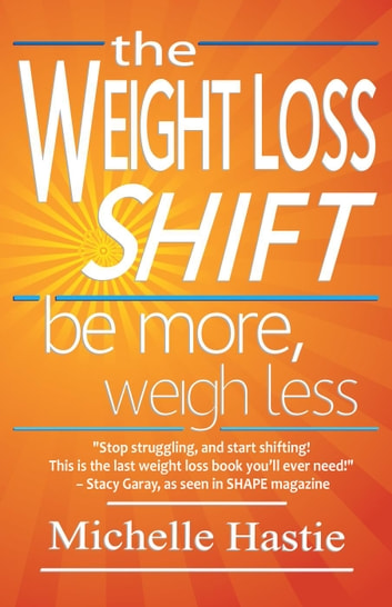 The Weight Loss Shift: Be More, Weigh Less ebook by Michelle Hastie