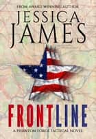 Front Line: A Phantom Force Tactical Novel (Book 3) ebook by Jessica James