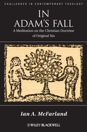 In Adam's Fall - A Meditation on the Christian Doctrine of Original Sin ebook by Ian A.  McFarland