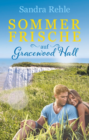 Sommerfrische auf Gracewood Hall eBook by Sandra Rehle
