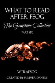 What to Read After FSOG: The Gemstone Collection (WTRAFSOG Book 6) - The Gemstone Collection, #6 ebook by Emily Ryan-Davis,A.C. James,Elise Logan,T.J. Michaels,Cate Dean,M.S. Parker,Lilly Cain,Simone Holloway,Vella Day