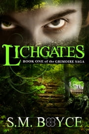 Lichgates (Book One of the Grimoire Saga) - A fantasy adventure with a contemporary twist ebook by S. M. Boyce