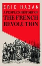 A People's History of the French Revolution ebook by Eric Hazan