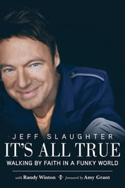 It's All True - Walking by Faith in a Funky World ebook by Jeff Slaughter, Amy Grant, Randy Winton