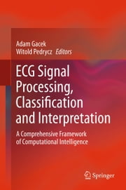 ECG Signal Processing, Classification and Interpretation - A Comprehensive Framework of Computational Intelligence ebook by Adam Gacek, Witold Pedrycz
