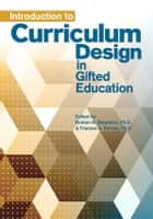 Introduction to Curriculum Design in Gifted Education ebook by Kristen Stephens, Ph.D.,Frances Karnes, Ph.D.