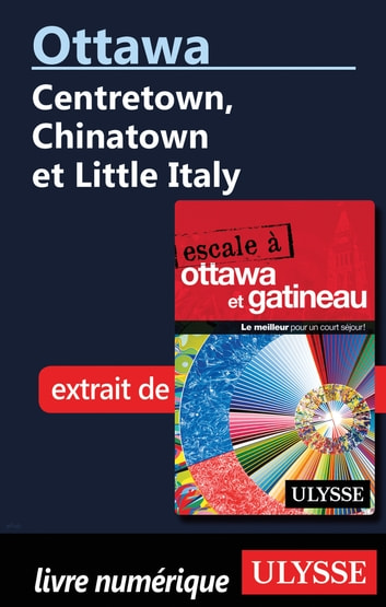 Ottawa: Centretown, Chinatown et Little Italy ebook by Collectif
