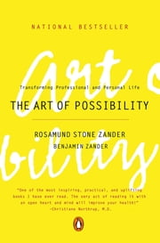 The Art of Possibility - Transforming Professional and Personal Life ebook by Rosamund Stone Zander,Benjamin Zander