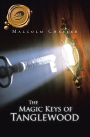 The Magic Keys of Tanglewood ebook by Malcolm Chester