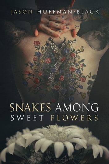 Snakes Among Sweet Flowers ebook by Jason Huffman-Black