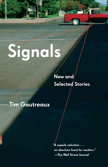 Signals - New and Selected Stories ebook by Tim Gautreaux