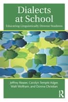 Dialects at School - Educating Linguistically Diverse Students ebook by Jeffrey Reaser, Carolyn Temple Adger, Walt Wolfram,...