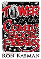 The Tower of the Comic Book Freaks Vol.1 ebook by Ron Kasman, Ron Kasman